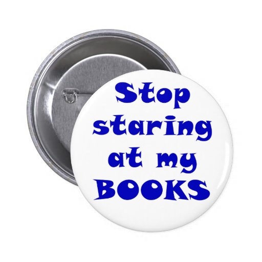 Stop Staring at my Books Pinback Button