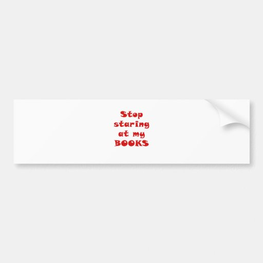 Stop Staring at my Books Bumper Sticker