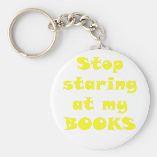 Stop Staring at my Books Key Chains