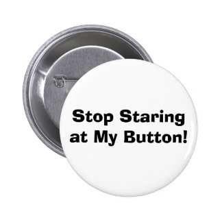 Stop Staring at My Button! 6 Cm Round Badge