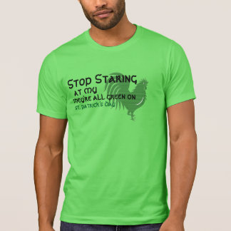 stop staring at my coq lucky green st patricks day T-Shirt