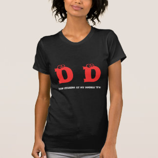 """Stop staring at my double """"D""""s! Tees"""