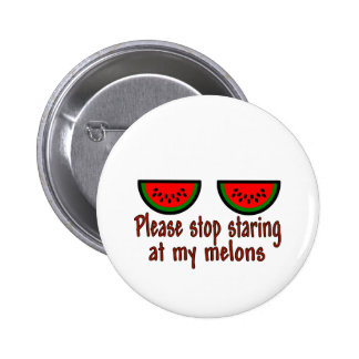 Stop Staring At My Melons Line Pinback Buttons