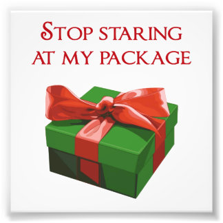 Stop Staring at my Package Christmas Present Photo Art