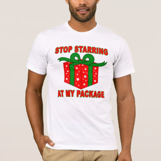 Stop Staring at my Package Christmas Present T-Shi T-Shirt
