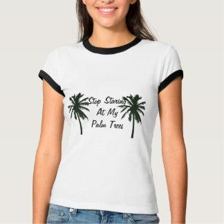 Stop Staring At My Palm Trees shirt