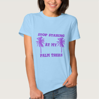 Stop Staring at my Palm Trees Shirt