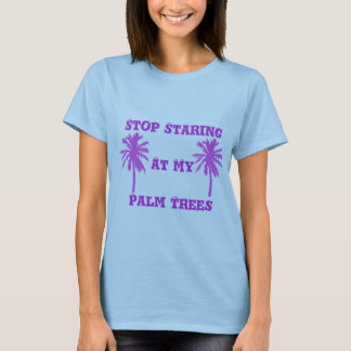 Stop Staring at my Palm Trees T-Shirt