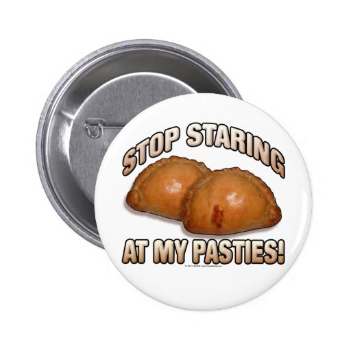 Stop Staring at my Pasties! Pinback Buttons