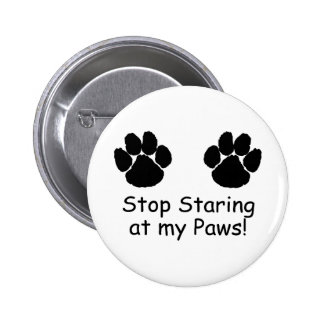 Stop Staring At My Paws Pinback Buttons