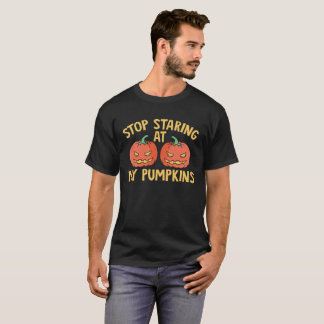 Stop Staring at My Pumpkins T-Shirt | Funny