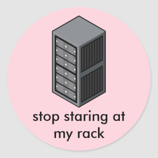 Stop Staring At My Rack Stick | Sysadmin, I.T. Pro Round Sticker