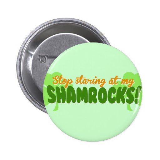 Stop Staring at my Shamrocks! Pins