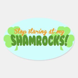 Stop Staring at my Shamrocks! Oval Sticker