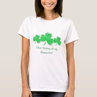 Stop staring at my shamrocks! T-Shirt