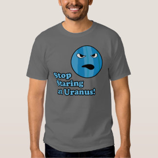 Stop Staring at Uranus! Shirt