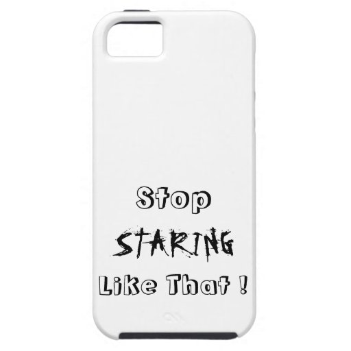 Stop Staring ! iPhone 5 Cover
