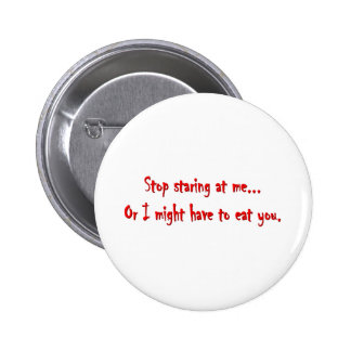 Stop Staring I ll Eat You Pinback Button