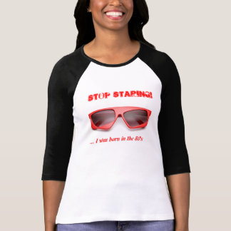 Stop staring, I was born in the 80's shirt
