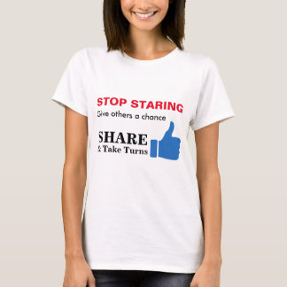 Stop Staring, Share and Take Turns T-Shirt