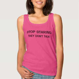 Stop Staring They Don't Talk Tank Top