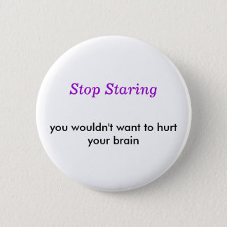 Stop Staring, you wouldn't want to hurt your brain 6 Cm Round Badge