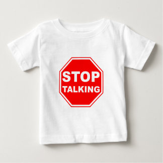 Stop Talking Sign Baby T-Shirt