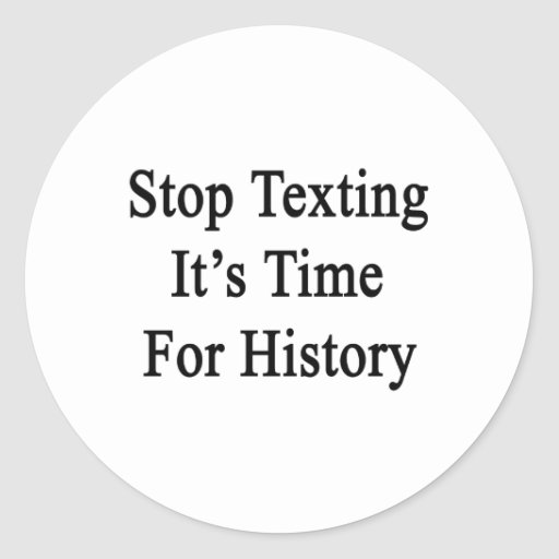Stop Texting It's Time For History Round Sticker