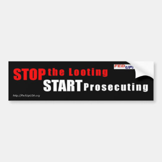 Stop the Looting - Start Prosecuting bumper sticke Bumper Sticker