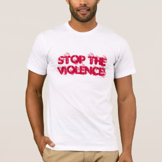 STOP THE VIOLENCE! T-Shirt