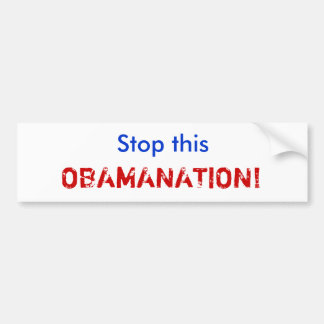 Stop this OBAMANATION! Bumper Sticker