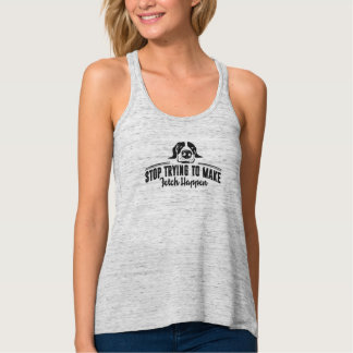 Stop Trying to Make Fetch Happen Women's Tank