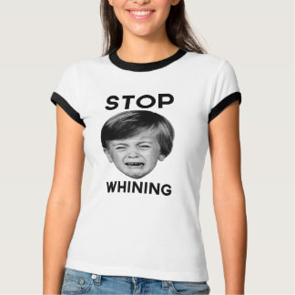 Stop Whining T Shirts