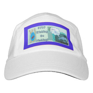 Stop Wishing Go Fishing Hat
