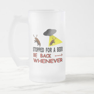 Stopped For A Beer Be Back Whenever Frosted Glass Beer Mug