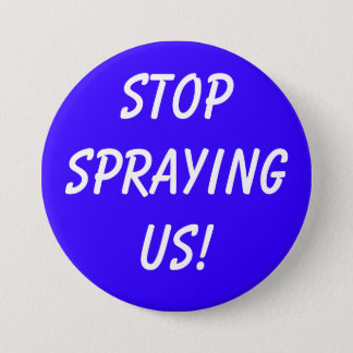 STOPSPRAYINGUS! 7.5 CM ROUND BADGE