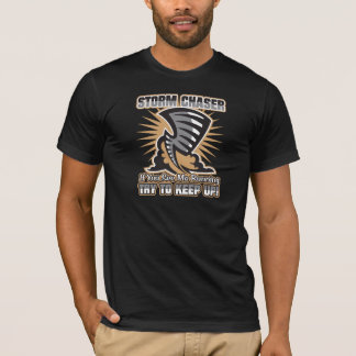 Storm Chaser If You See Me Running Try To Keep Up T-Shirt