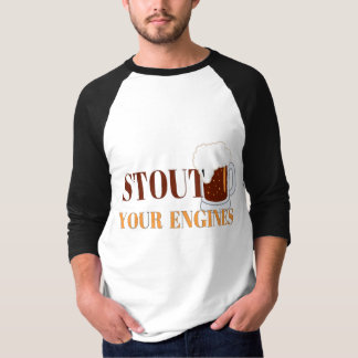 Stout your Engines T-shirts