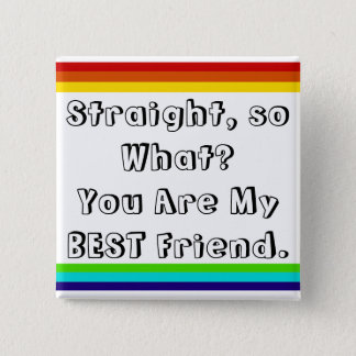 Straight and so what? You are my Best Friend 15 Cm Square Badge