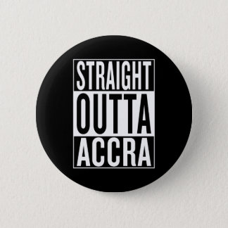 straight outta Accra 6 Cm Round Badge