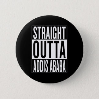 straight outta Addis Ababa 6 Cm Round Badge
