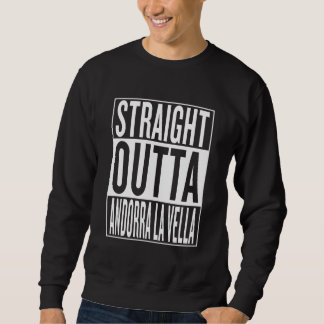 straight outta Andorra la Vella Sweatshirt