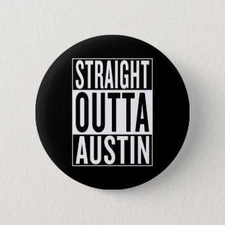 straight outta Austin 6 Cm Round Badge