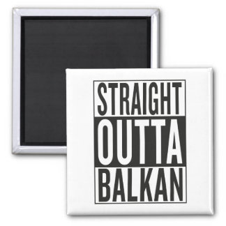 straight outta Balkan Magnet