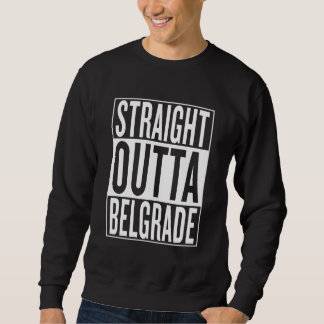 straight outta Belgrade Sweatshirt