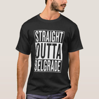 straight outta Belgrade T-Shirt