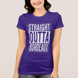 straight outta Bordeaux T-Shirt