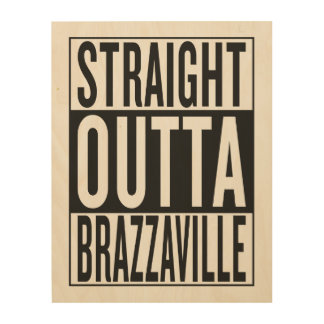 straight outta Brazzaville Wood Print