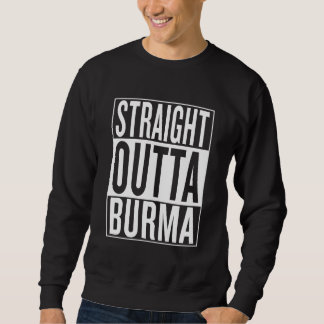 straight outta Burma Sweatshirt