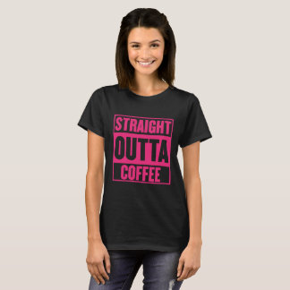 STRAIGHT OUTTA COFFEE WOMENS BLK PNK T-Shirt